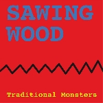 traditional monsters (dick turner) - sawing wood