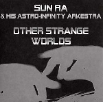 sun ra & his astro-infinity arkestra - other strange worlds