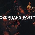 overhang party - live before and after 2004-2006