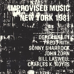 bill laswell - sonny sharrock - john zorn - fred frith - derek bailey - charles k. noyes - improvised music 1981