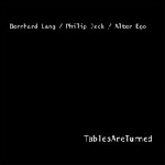 bernhard lang / philip jeck / alter ego - tables are turned
