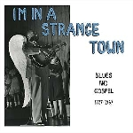 v/a - i'm in a strange town - blues and gospel 1927-1967