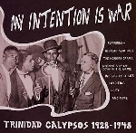 v/a - my intention is war: trinidad calypsos 1928-1948