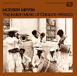 v/a - modern mayan: the indian music of chiapas, mexico