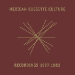 v/a - mexican cassette culture 1977 - 1982