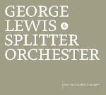 george lewis & splitter orchester - creative construction set