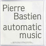 pierre bastien - automatic music