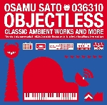 osamu sato - objectless (classic ambient works and more)