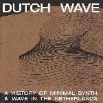v/a - dutch wave - a history of minimal synth & wave in the netherlands