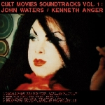 john waters - kenneth anger - cult movies soundtracks vol.1