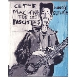 woody guthrie - cette machine tue les fascistes