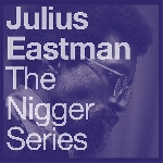 julius eastman - the nigger series