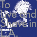 to live and shave in L.A. - spatters of a royal sperm
