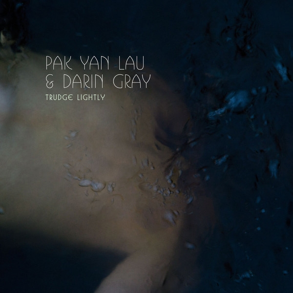pak yan lau & darin gray - trudge lightly