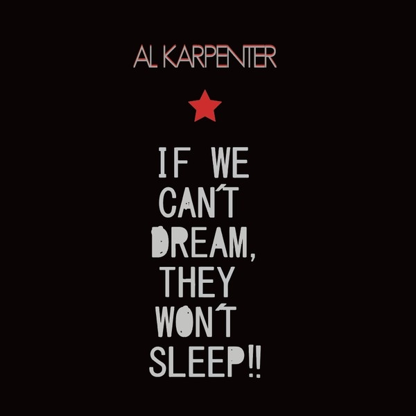 al karpenter - if we can't dream, they won't sleep!!