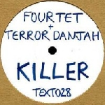 four tet + terror danjah - killer nasty