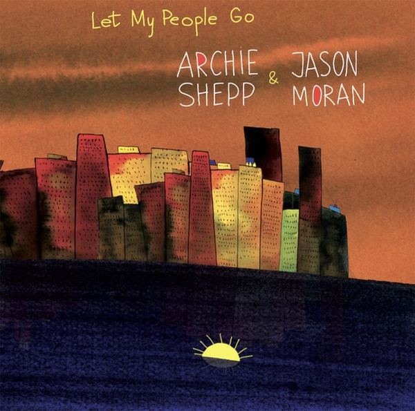 Archie Shepp & Jason Moran ‎–  - Let My People Go
