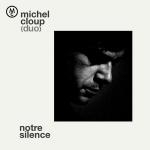 michel cloup (duo) - notre silence