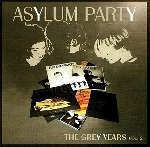 asylum party - the grey years vol.2