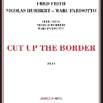 fred frith - nicolas humbert - marc parisotto - cut up the border