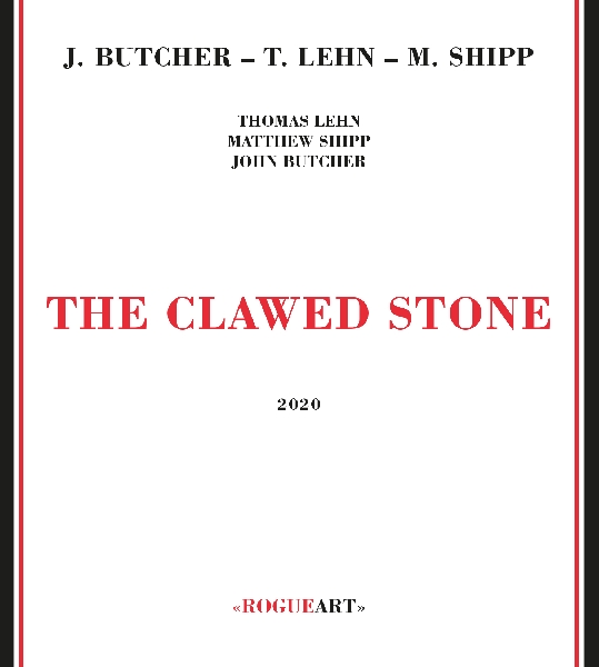 john butcher - thomas lehn - matthew shipp - the clawed stone