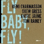 rémi charmasson - drew gress - andré jaume - tom rainey - fly baby, fly !