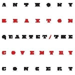 anthony braxton quartet - the coventry concert