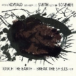 peter kowald - wadada leo smith - günter sommer - touch the earth - break the shells