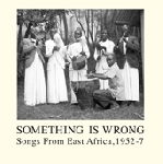 something is wrong - songs from east africa, 1952-7