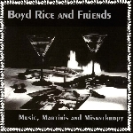 boyd rice and friends - music, martinis and misanthropy