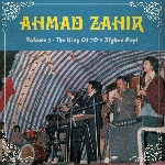 ahmad zahir - volume 3 - the king of afghan pop!