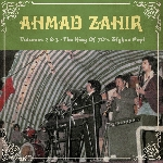 ahmad zahir - volumes 2 & 3 - the king of 70's afghan pop!