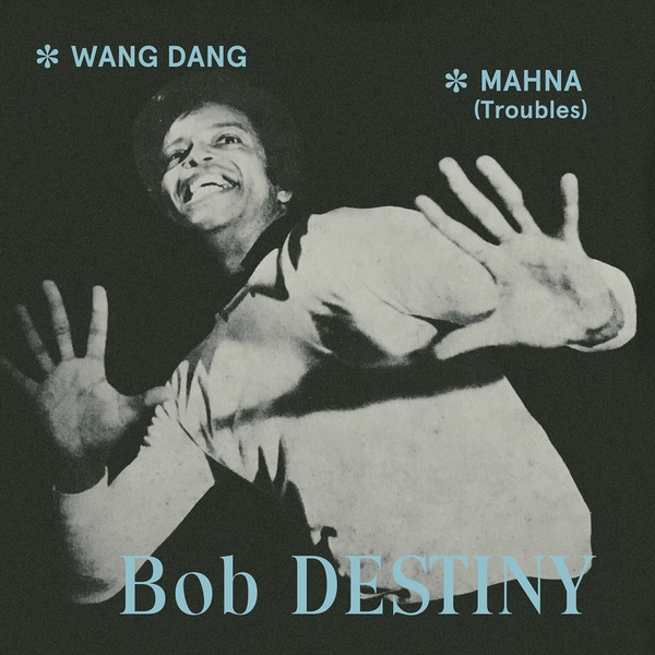 Bob Destiny - Wang Dang / Manha (Troubles)