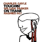 gayle/parker/ali - touchin' on trane