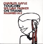 charles gayle - william parker - rashied ali - touchin' on trane