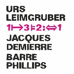 urs leimgruber - jacques demierre - barre phillips - 1|→3|=2:↔1