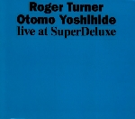 roger turner - otomo yoshihide - live at superdeluxe