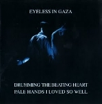 eyeless in gaza - drumming the beating heart pale hands i loved so well