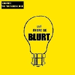 blurt - let there be blurt vol.1