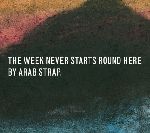 arab strap - the week never starts round here (expanded reissue)