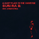 sun ra & his arkestra - a quiet place in the universe
