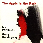 ivo perelman - gerry hemingway - the apple in the dark