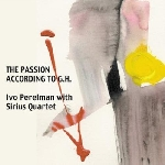 ivo perelman with sirius quartet - the passion according to g.h.
