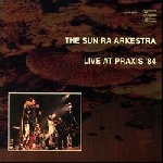 the sun ra arkhestra - live at praxis ' 84