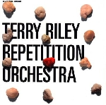 terry riley - repetition oechestra
