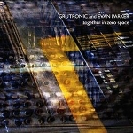 grutronic - evan parker - together in zero space