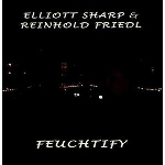 elliott sharp - reinhold friedl - feuchtify
