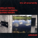 veryan weston - hannah marshall - satoko fukuda - trio of uncertainty