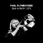 paul rutherford - solo in berlin 1975