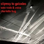 charlotte hug - slipway to galaxies (solo viola & voice)